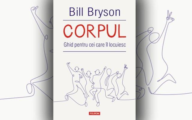 """""""Corpul. Ghid pentru cei care îl locuiesc"""" de Bill Bryson"""